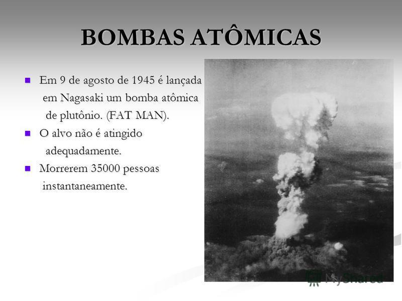 Em 9 de agosto de 1945 é lançada Em 9 de agosto de 1945 é lançada em Nagasaki um bomba atômica em Nagasaki um bomba atômica de plutônio. (FAT MAN). de plutônio. (FAT MAN). O alvo não é atingido O alvo não é atingido adequadamente. adequadamente. Morr