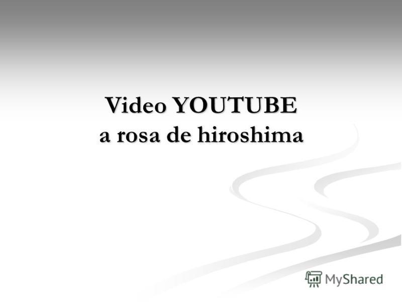 Video YOUTUBE a rosa de hiroshima