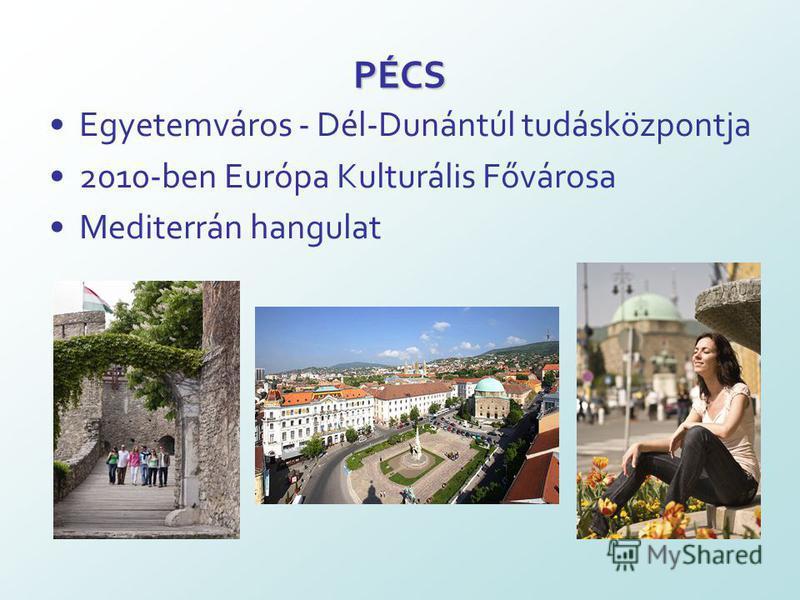 PÉCS Egyetemváros - Dél-Dunántúl tudásközpontja 2010-ben Európa Kulturális Fővárosa Mediterrán hangulat