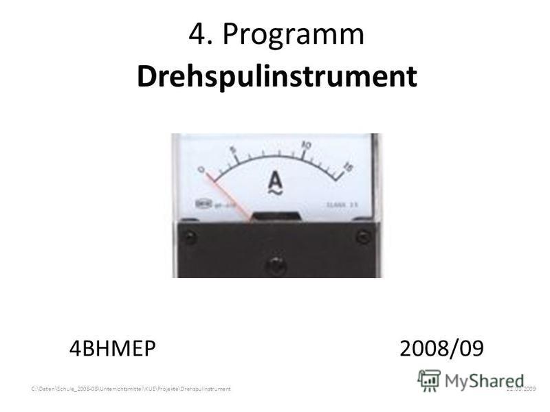4. Programm Drehspulinstrument 4BHMEP2008/09 22.03.2009C:\Daten\Schule_2008-08\Unterrichtsmittel\KUE\Projekte\Drehspulinstrument