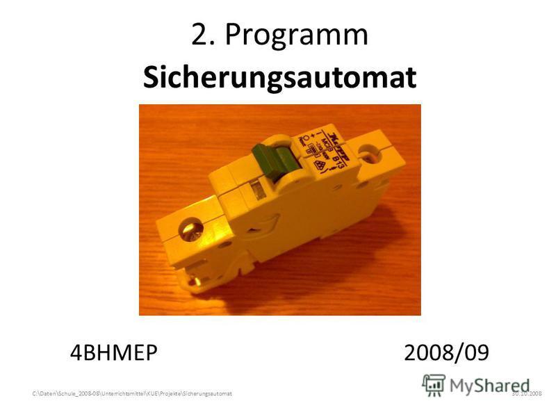 2. Programm Sicherungsautomat 4BHMEP2008/09 30.10.2008C:\Daten\Schule_2008-08\Unterrichtsmittel\KUE\Projekte\Sicherungsautomat