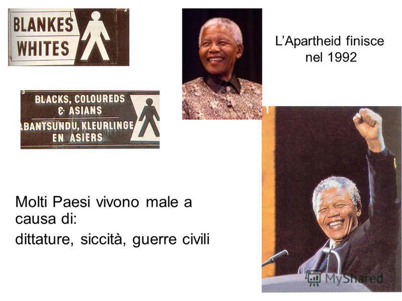 LApartheid finisce nel 1992 Molti Paesi vivono male a causa di: dittature, siccità, guerre civili