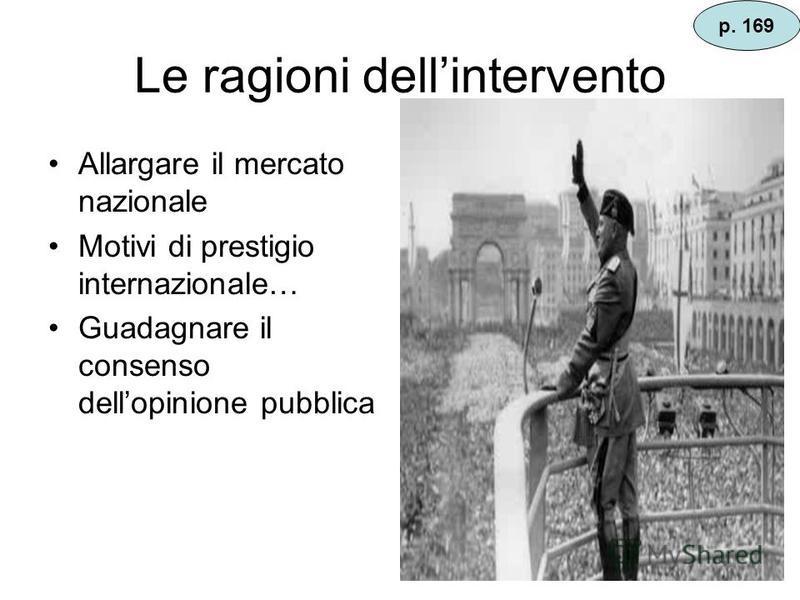La politica estera italiana Il 3 ottobre 1935 inizia linvasione militare dellEtiopia (del negus Hailè Selassiè) Fu una spedizione enorme di quasi mezzo milione di uomini ben armati (anche di gas) lImpero dellAfrica orientale italianail 9 maggio 1936