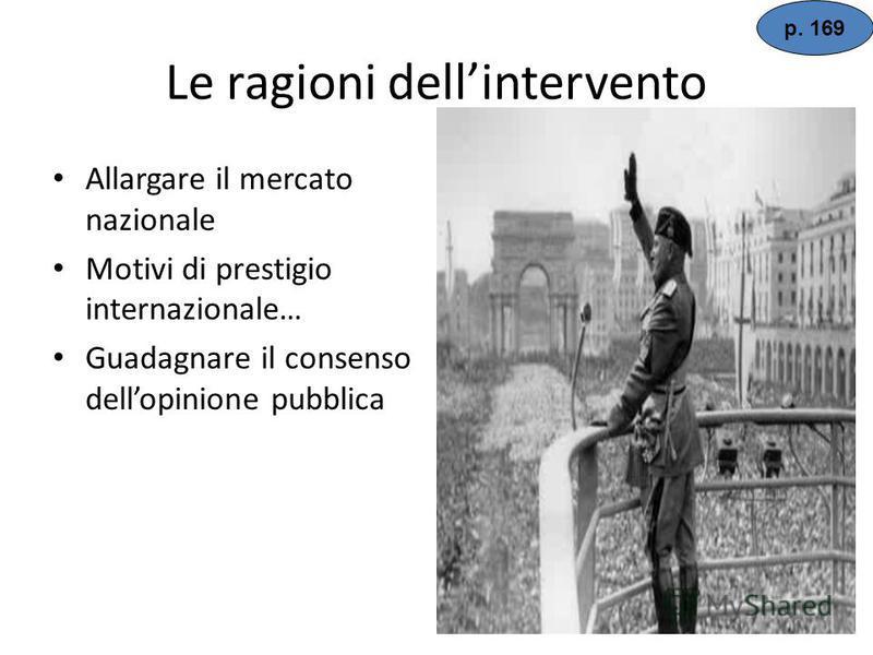 La politica estera italiana Il 3 ottobre 1935 inizia linvasione militare dellEtiopia (del negus Hailè Selassiè) Fu una spedizione enorme di quasi mezzo milione di uomini ben armati (anche di gas) lImpero dellAfrica orientale italiana il 9 maggio 1936