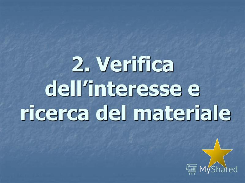 2. Verifica dellinteresse e ricerca del materiale