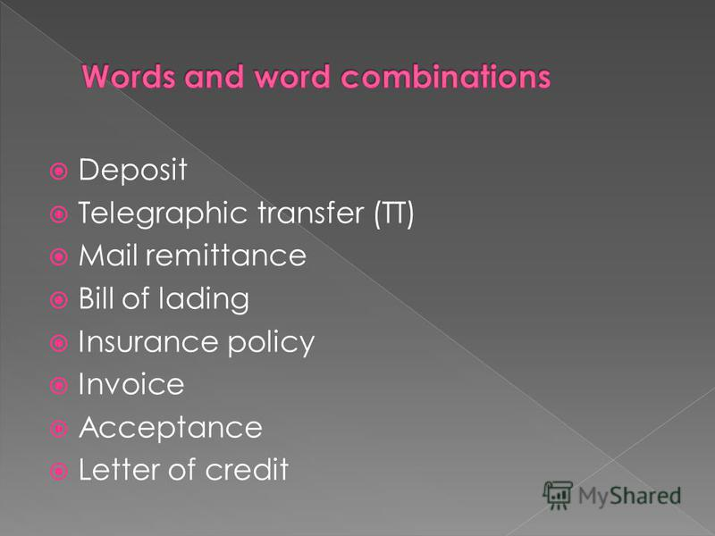 Deposit Telegraphic transfer (TT) Mail remittance Bill of lading Insurance policy Invoice Acceptance Letter of credit