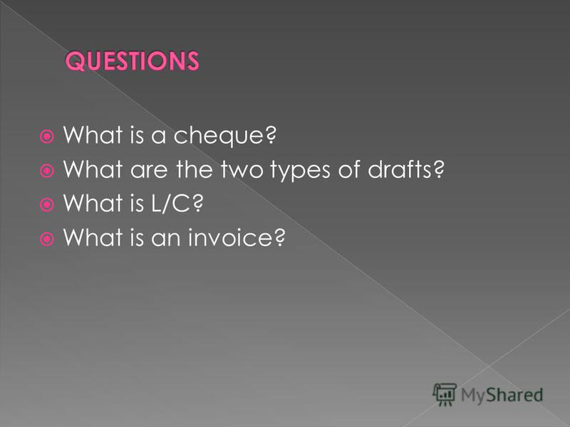 What is a cheque? What are the two types of drafts? What is L/C? What is an invoice?