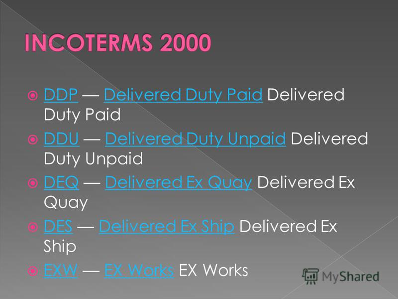 DDP Delivered Duty Paid Delivered Duty Paid DDPDelivered Duty Paid DDU Delivered Duty Unpaid Delivered Duty Unpaid DDUDelivered Duty Unpaid DEQ Delivered Ex Quay Delivered Ex Quay DEQDelivered Ex Quay DES Delivered Ex Ship Delivered Ex Ship DESDelive