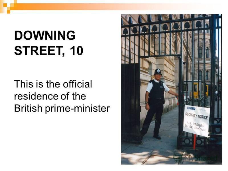 DOWNING STREET, 10 This is the official residence of the British prime-minister