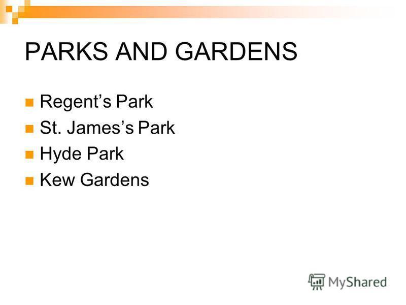 PARKS AND GARDENS Regents Park St. Jamess Park Hyde Park Kew Gardens