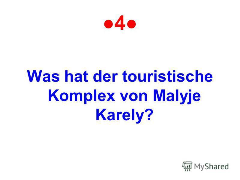 4 Was hat der touristische Komplex von Malyje Karely?