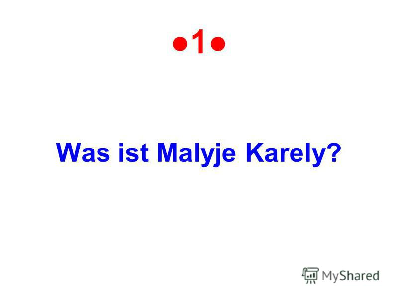 1 Was ist Malyje Karely?
