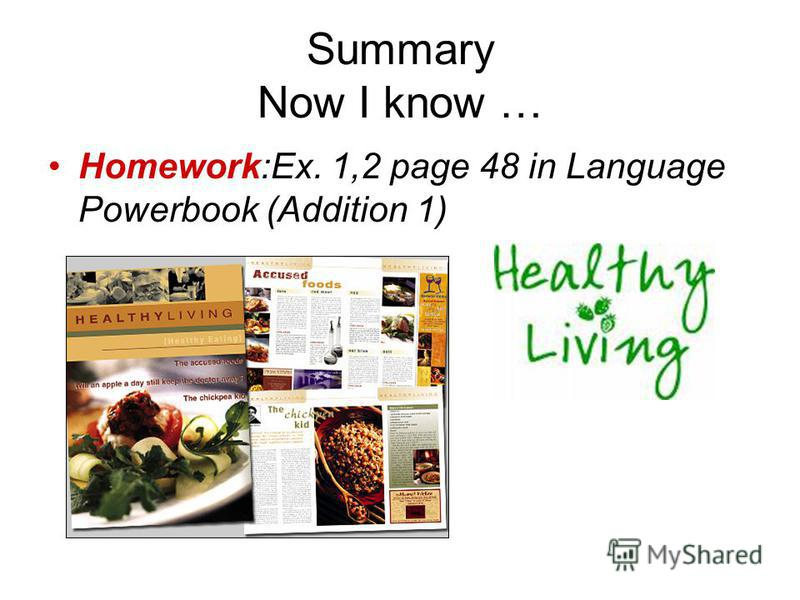 Summary Now I know … Homework:Ex. 1,2 page 48 in Language Powerbook (Addition 1)