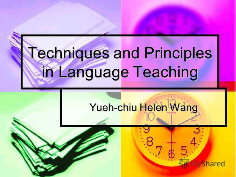 Techniques and Principles in Language Teaching Yueh-chiu Helen Wang