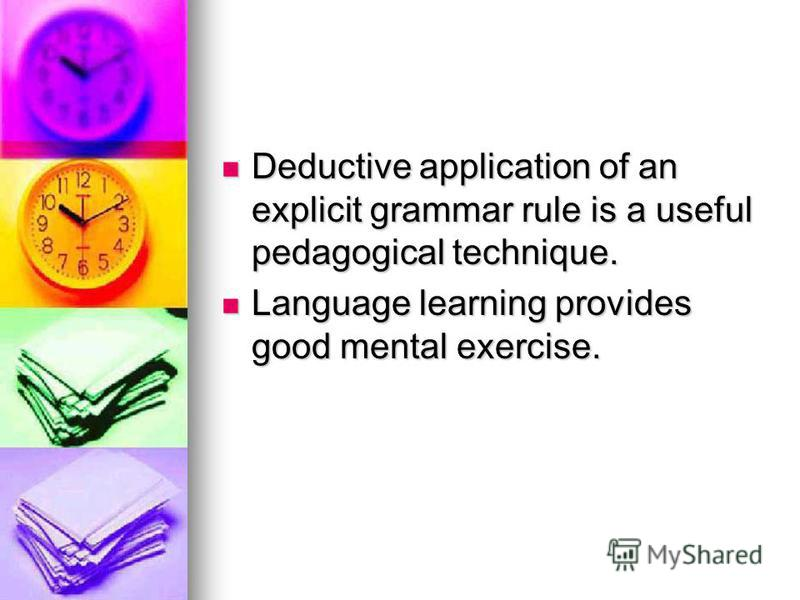 Deductive application of an explicit grammar rule is a useful pedagogical technique. Deductive application of an explicit grammar rule is a useful pedagogical technique. Language learning provides good mental exercise. Language learning provides good