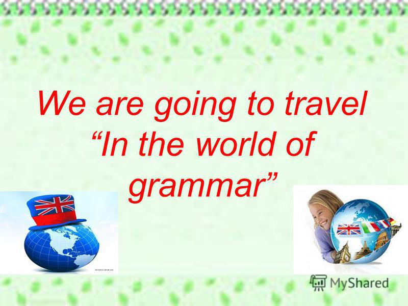 We are going to travel In the world of grammar