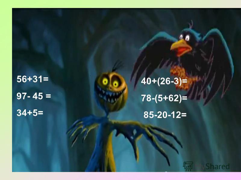 56+31= 97- 45 = 34+5= 40+(26-3)= 78-(5+62)= 85-20-12=