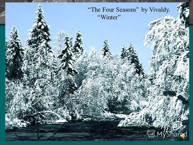 The Four Seasons by Vivaldy. Winter