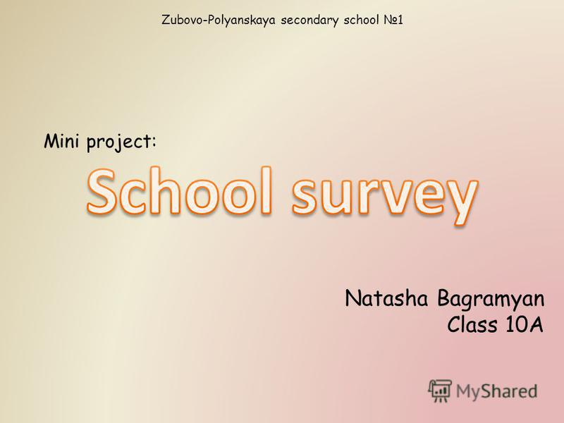 Zubovo-Polyanskaya secondary school 1 Mini project: Natasha Bagramyan Class 10A