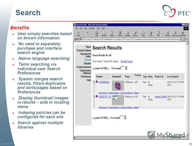 © 2001 PTC23 Search Benefits l User simply searches based on known information l No need to separately purchase and interface search engine l Native language searching l Tailor searching via individual user Search Preferences l System merges search r