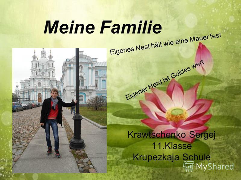 Meine Familie Krawtschenko Sergej 11.Klasse Krupezkaja Schule Eigenes Nest hält wie eine Mauer fest Eigener Herd ist Goldes wert