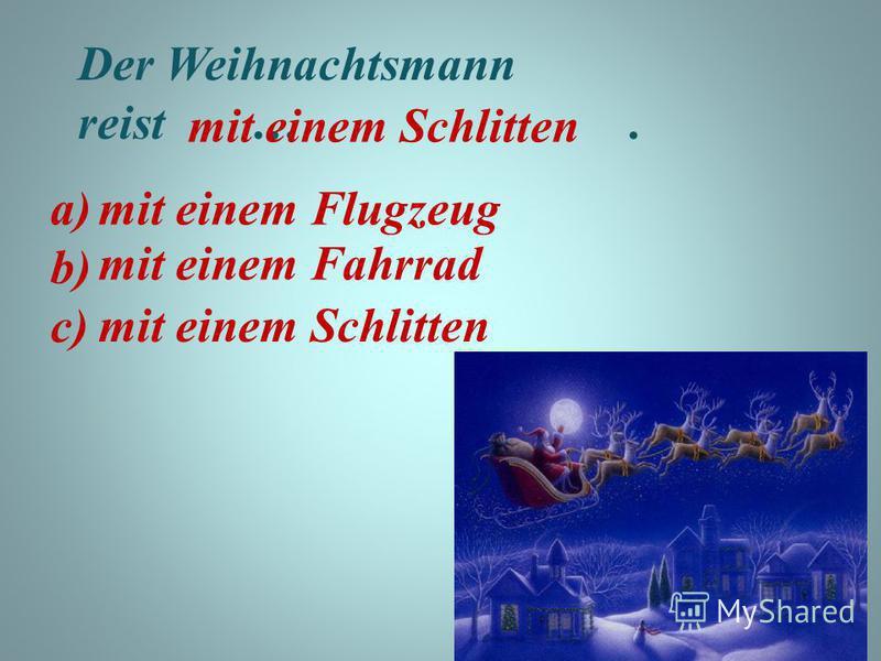 Der Weihnachtsmann reist …. a) b) c) mit einem Flugzeug mit einem Fahrrad mit einem Schlitten mit einem Schlitten