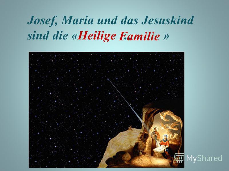 Josef, Maria und das Jesuskind sind die «Heilige … » Familie