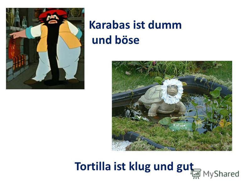 Karabas ist dumm und böse Tortilla ist klug und gut