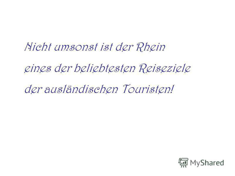 Nicht umsonst ist der Rhein eines der beliebtesten Reiseziele der ausländischen Touristen!