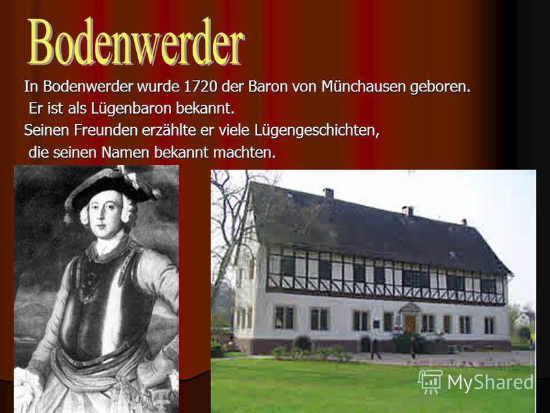 39 In Bodenwerder wurde 1720 der Baron von Münchausen geboren. Er ist als Lügenbaron bekannt. Er ist als Lügenbaron bekannt. Seinen Freunden erzählte er viele Lügengeschichten, die seinen Namen bekannt machten. die seinen Namen bekannt machten.