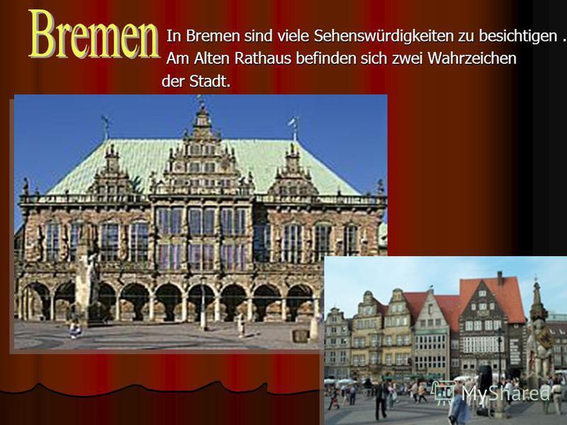 58 In Bremen sind viele Sehenswürdigkeiten zu besichtigen. In Bremen sind viele Sehenswürdigkeiten zu besichtigen. Am Alten Rathaus befinden sich zwei Wahrzeichen Am Alten Rathaus befinden sich zwei Wahrzeichen der Stadt.