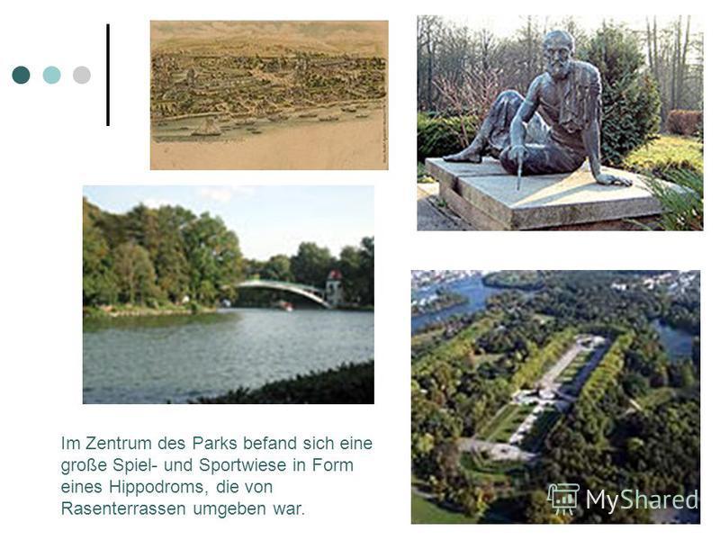 Im Zentrum des Parks befand sich eine große Spiel- und Sportwiese in Form eines Hippodroms, die von Rasenterrassen umgeben war.