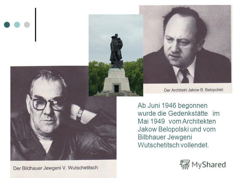 Ab Juni 1946 begonnen wurde die Gedenkstätte im Mai 1949 vom Architekten Jakow Belopolski und vom Bilbhauer Jewgeni Wutschetitsch vollendet.