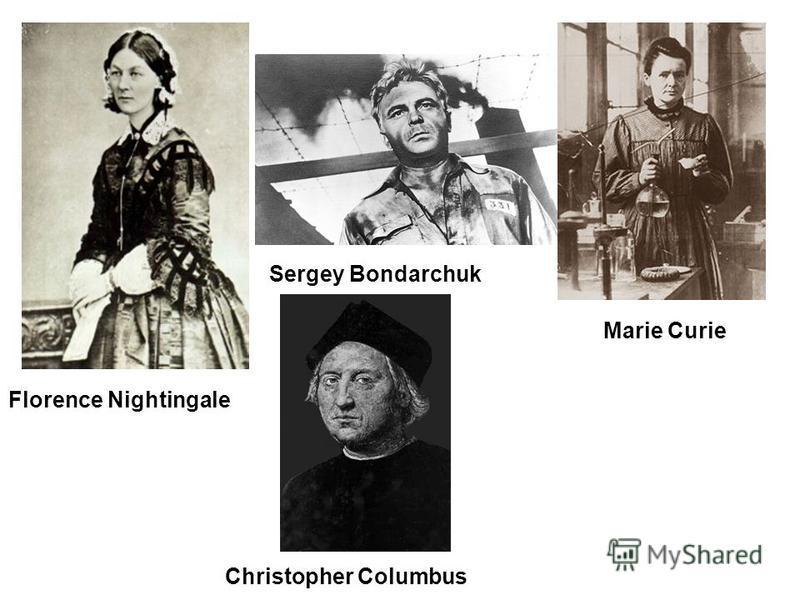 Florence Nightingale Sergey Bondarchuk Marie Curie Christopher Columbus