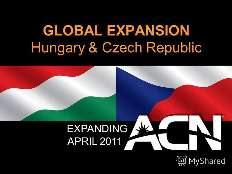 GLOBAL EXPANSION Hungary & Czech Republic EXPANDING APRIL 2011