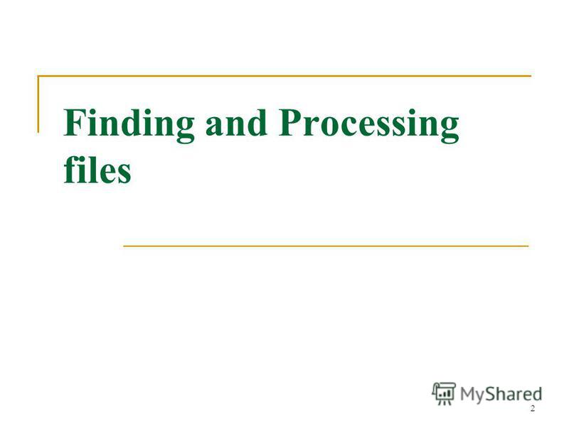 Finding and Processing files 2
