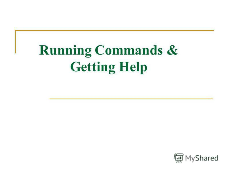 Running Commands & Getting Help