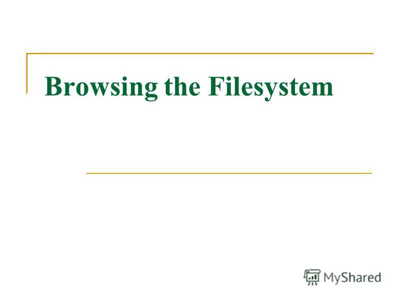 Browsing the Filesystem