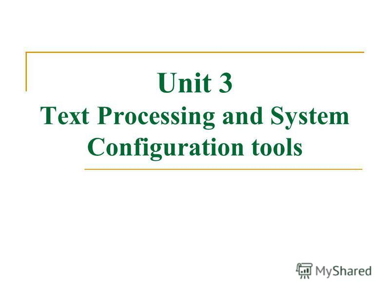 Unit 3 Text Processing and System Configuration tools
