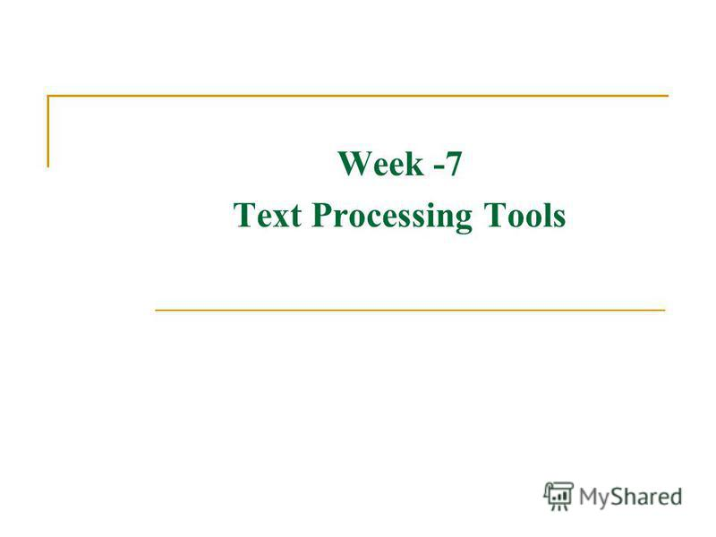 Week -7 Text Processing Tools
