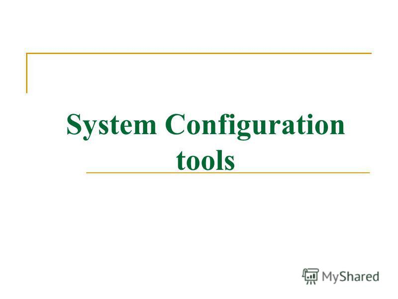 System Configuration tools