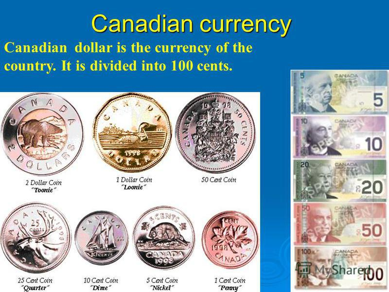 Canadian currency Canadian dollar is the currency of the country. It is divided into 100 cents.