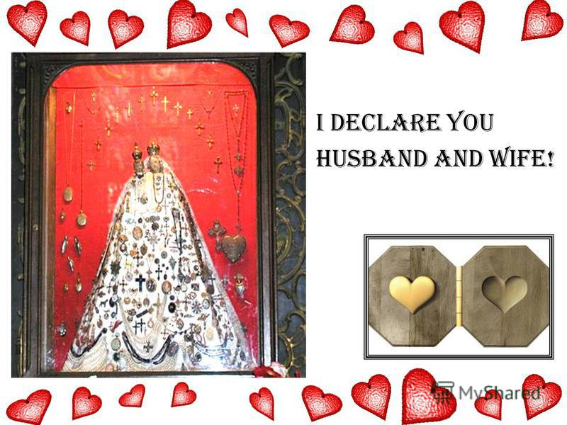 I declare you husband and wife!