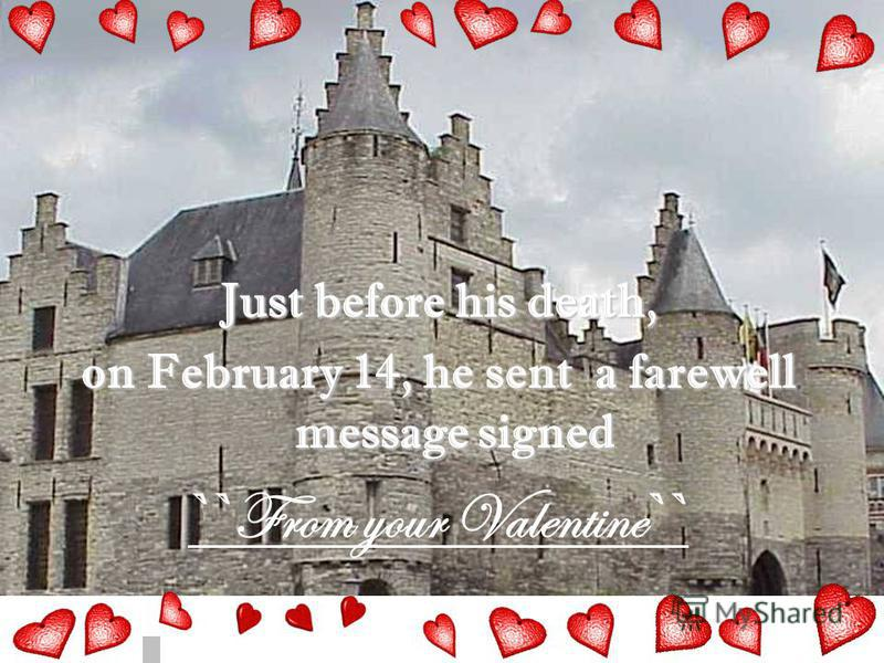 Just before his death, on February 14, he sent a farewell message signed `` From your Valentine ``