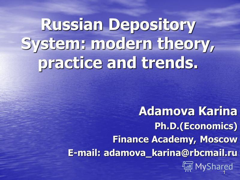 1 Russian Depository System: modern theory, practice and trends. Adamova Karina Ph.D.(Economics) Finance Academy, Moscow E-mail: adamova_karina@rbcmail.ru
