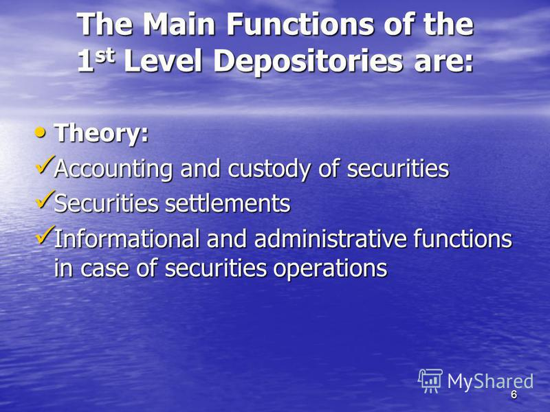 6 The Main Functions of the 1 st Level Depositories are: Theory: Theory: Accounting and custody of securities Accounting and custody of securities Securities settlements Securities settlements Informational and administrative functions in case of sec