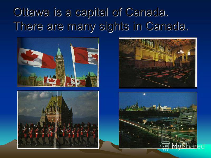 Ottawa is a capital of Canada. There are many sights in Canada.