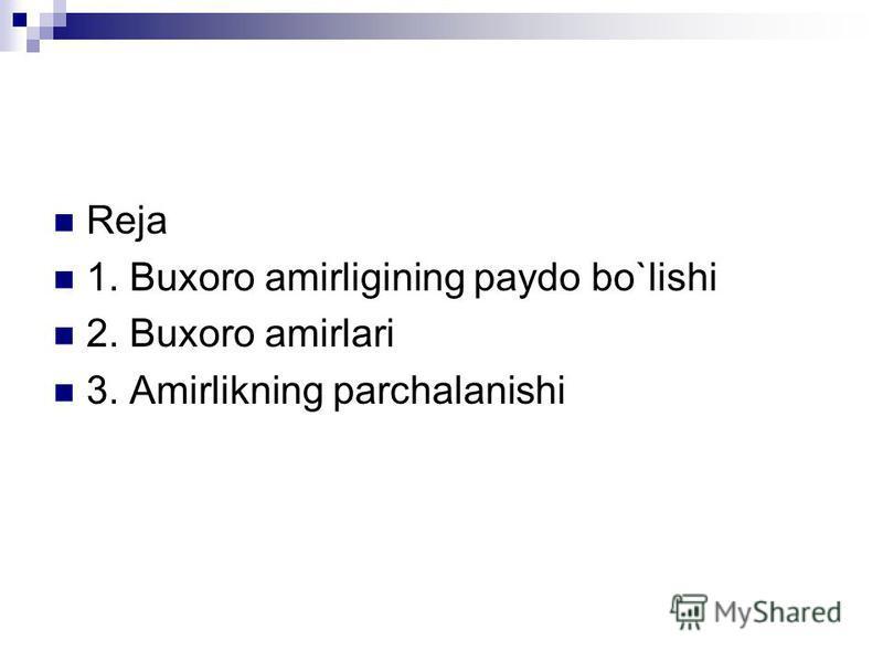 Reja 1. Buxoro amirligining paydo bo`lishi 2. Buxoro amirlari 3. Amirlikning parchalanishi