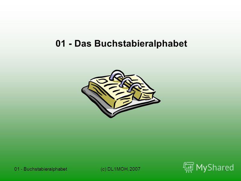 01 - Buchstabieralphabet(c) DL1MOH, 20071 01 - Das Buchstabieralphabet