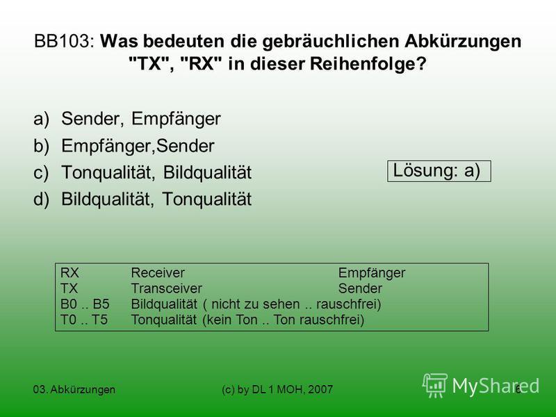 03. Abkürzungen(c) by DL 1 MOH, 20076 BB103: Was bedeuten die gebräuchlichen Abkürzungen